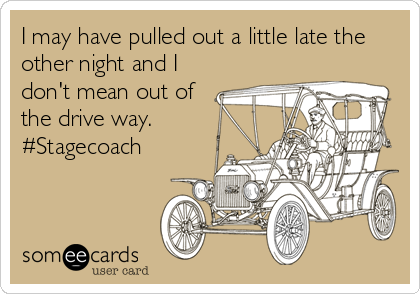 I may have pulled out a little late the other night and I don't mean out of the drive way. #Stagecoach