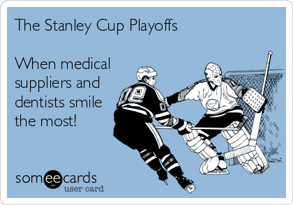 The Stanley Cup Playoffs  When medical  suppliers and dentists smile the most!