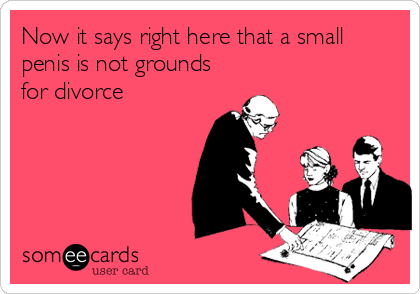 someecards.com - Now it says right here that a small penis is not grounds for divorce