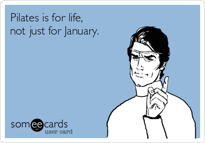 Pilates is for life, not just for January.