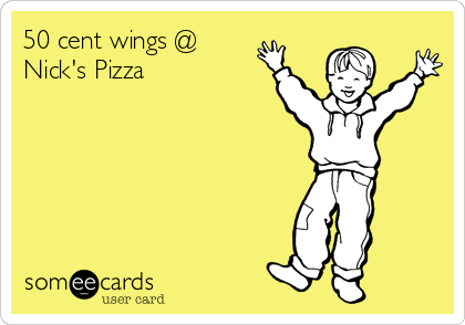 50 cent wings @ Nick's Pizza