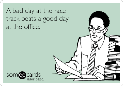 Day At The Track >> A Bad Day At The Race Track Beats A Good Day At The Office