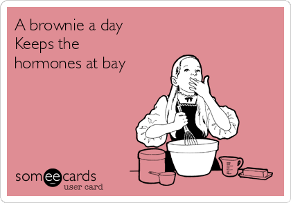 A brownie a day  Keeps the hormones at bay