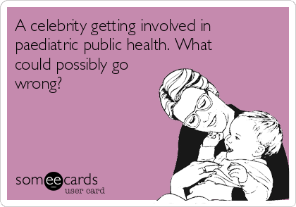 A celebrity getting involved in paediatric public health. What could possibly go wrong?