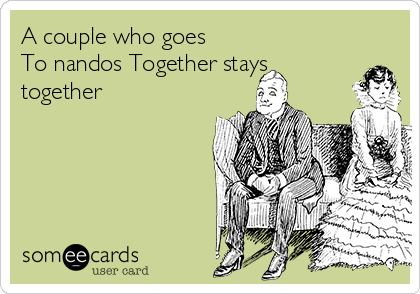 A couple who goes To nandos Together stays together