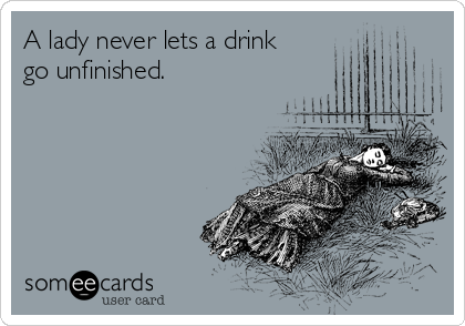 A lady never lets a drink go unfinished.
