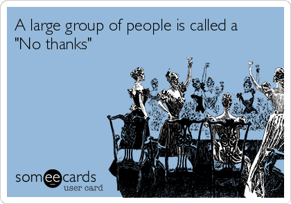 """A large group of people is called a  """"No thanks"""""""