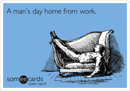 A man's day home from work.