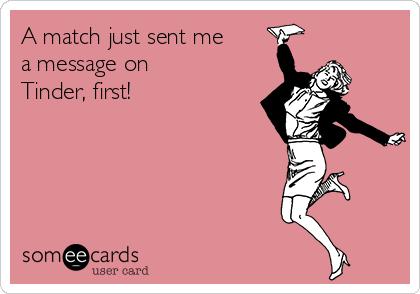 A match just sent me a message on Tinder, first!