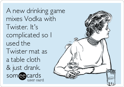 A new drinking game mixes Vodka with Twister. It's  complicated so I used the Twister mat as a table cloth & just drank.