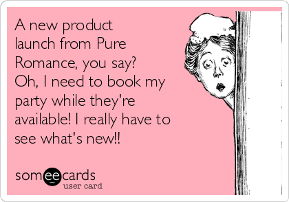 A new product launch from Pure Romance, you say? Oh, I need to book my party while they're available! I really have to see what's new!!