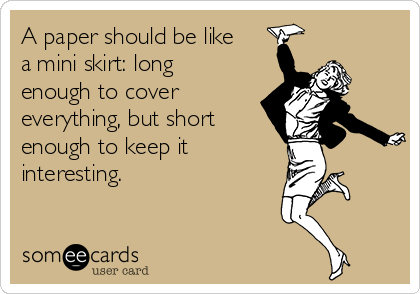 A paper should be like a mini skirt: long enough to cover everything, but short enough to keep it interesting.