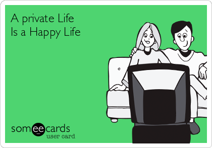 A private Life Is a Happy Life