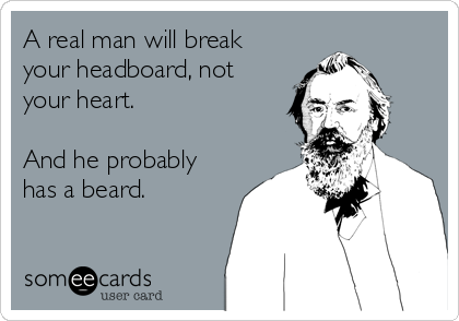 [Image: a-real-man-will-break-your-headboard-not...-7f5d3.png]