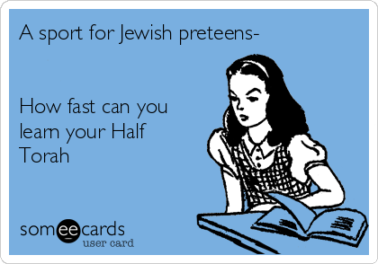 A sport for Jewish preteens-   How fast can you learn your Half Torah