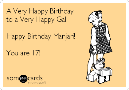 A Very Happy Birthday to a Very Happy Gal!  Happy Birthday Manjari!  You are 17!