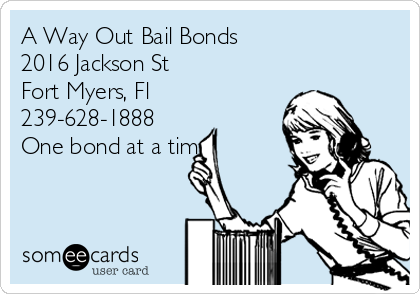 A Way Out Bail Bonds 2016 Jackson St Fort Myers, Fl  239-628-1888  One bond at a time!