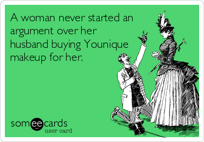 A woman never started an argument over her husband buying Younique makeup for her.