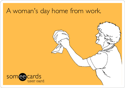 A woman's day home from work.