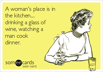 Image result for a woman's place is in the kitchen