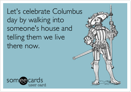 Image result for someecards columbus day