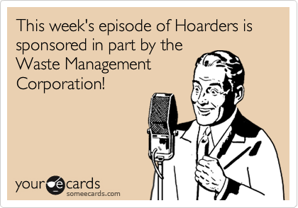 This week's episode of Hoarders is sponsored in part by the