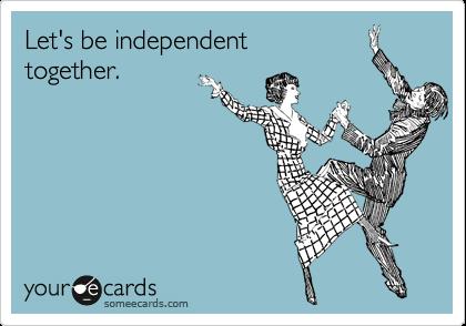 Let's be independent together.