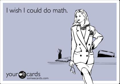 I wish I could do math.