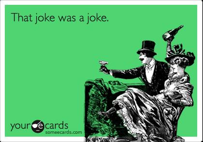 That joke was a joke.