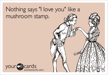 Nothing Says I Love You Like A Mushroom Stamp