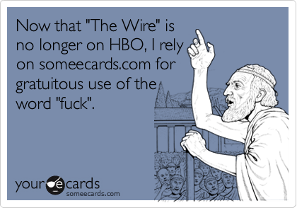 "Now that ""The Wire"" is