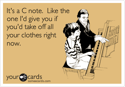 It's a C note.  Like the one I'd give you if you'd take off all your clothes right now.
