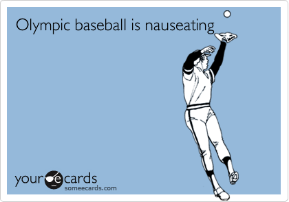 Olympic baseball is nauseating
