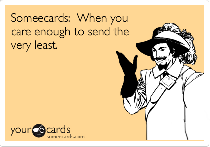 Someecards:  When you