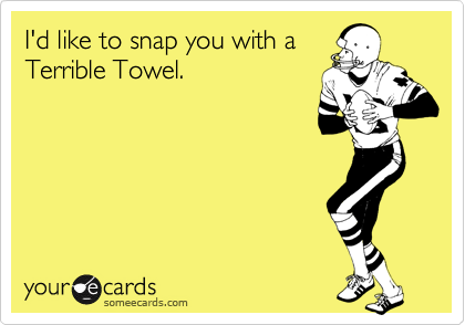 I'd like to snap you with aTerrible Towel.