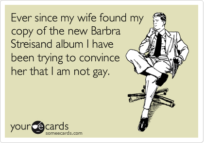 Ever since my wife found my