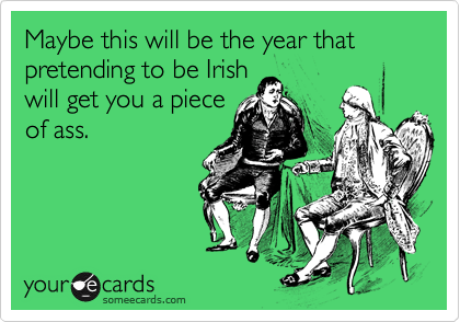Maybe this will be the year that pretending to be Irish