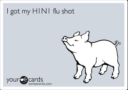 I got my H1N1 flu shot
