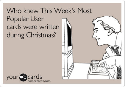 Who knew This Week's Most Popular User
