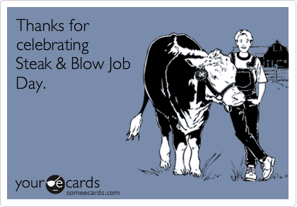 Thanks forcelebratingSteak & Blow JobDay.