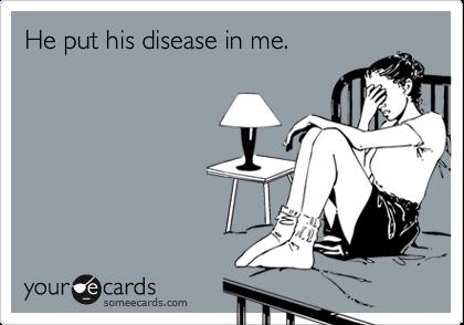 He put his disease in me.
