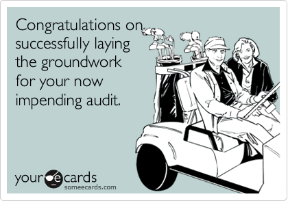 Congratulations onsuccessfully layingthe groundworkfor your nowimpending audit.