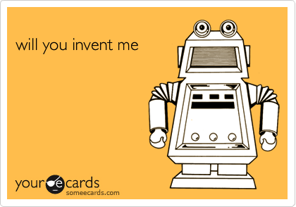 will you invent me