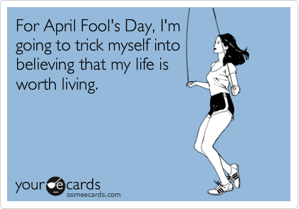 For April Fool's Day, I'm