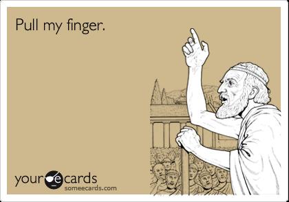 Pull my finger.