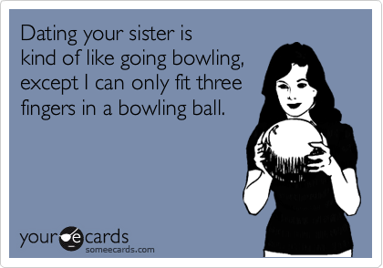 Dating your sister is