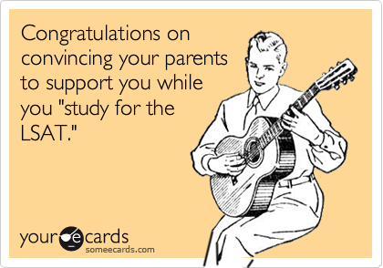 """Congratulations onconvincing your parentsto support you whileyou """"study for theLSAT."""""""