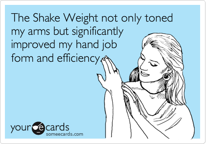 The Shake Weight not only toned my arms but significantly improved my hand job form and efficiency.