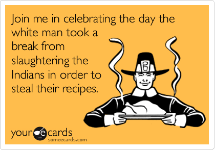 Join me in celebrating the day the white man took a