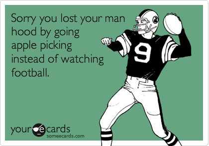 Sorry you lost your manhood by goingapple pickinginstead of watchingfootball.